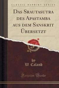 Das Srautasutra Des Apastamba Aus Dem Sanskrit UEbersetzt (Classic Reprint)