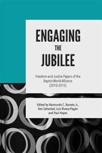 Engaging the Jubilee: Freedom and Justice Papers of the Baptist World Alliance (2010-2015)