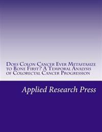 Does Colon Cancer Ever Metastasize to Bone First? a Temporal Analysis of Colorectal Cancer Progression