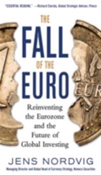 Fall of the Euro: Reinventing the Eurozone and the Future of Global Investing