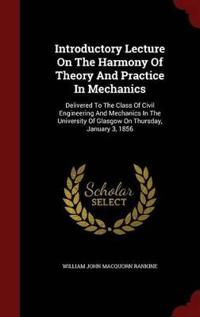 Introductory Lecture on the Harmony of Theory and Practice in Mechanics