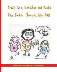 Krazy Eye, Screecher & Bubba Play Funkin, Thumpin, Slap Bass: A Krazy Eye Story