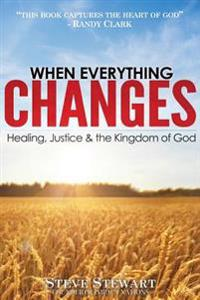 When Everything Changes: Healing, Justice & the Kingdom of God