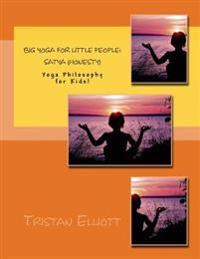 Big Yoga for Little People: Satya (Honesty): Yoga Philosophy for Kids!