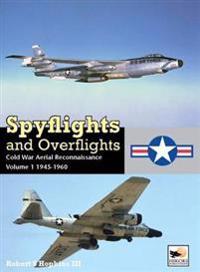Spyflights and Overflights: Us Strategic Aerial Reconnaissance 1945-1960