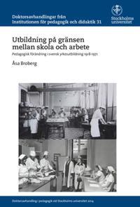 Utbildning på gränsen mellan skola och arbete : Pedagogisk förändring i svensk yrkesutbildning 1918-1971
