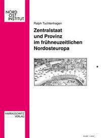 Zentralstaat Und Provinz Im Fruhneuzeitlichen Nordosteuropa