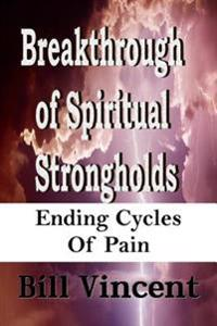 Breakthrough of Spiritual Strongholds: Ending Cycles of Pain