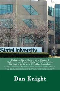 Chicago State University Charged 77,443.83 But Denies Help to Fire Victim Student Who Is Now Disabled Homeless: Under Wayne Watsons Watch Cheri Sidney