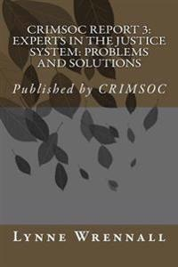 Crimsoc Report 3: Paid Pipers & Take Physic Pomp: Confronting the Problems Associated with Experts in the Justice System