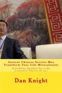 Ancient Chinese Secrets May Transform Your Life Miraculously: If 35 Billion Qualifies You to Be Listened to Then Be All Ears
