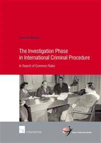 The Investigation Phase in International Criminal Procedure