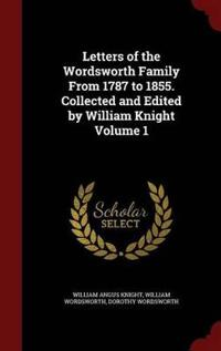 Letters of the Wordsworth Family from 1787 to 1855. Collected and Edited by William Knight Volume 1