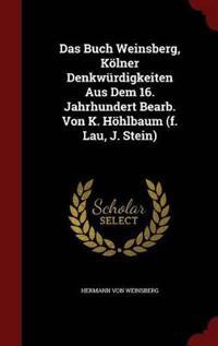 Das Buch Weinsberg, Kolner Denkwurdigkeiten Aus Dem 16. Jahrhundert Bearb. Von K. Hohlbaum (F. Lau, J. Stein)