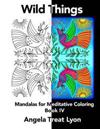 Wild Things: Meditative Mandalas for Coloring: Book IV