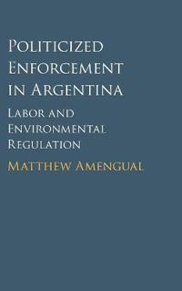 Politicized enforcement in argentina - labor and environmental regulation