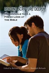 Reading Scripture Deeply: Millennials Take a Fresh Look at the Bible