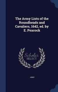 The Army Lists of the Roundheads and Cavaliers, 1642, Ed. by E. Peacock