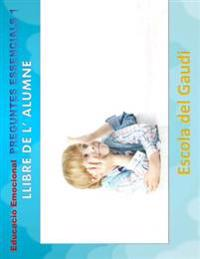 Educacio Emocional. Preguntes Essencials 1. Llibre de L' Alumne.: Eduquem Per a la Vida