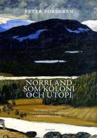 Norrland som koloni och utopi : Olof Högbergs Den stora vreden, Ludvig Nord