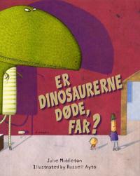 Er dinosaurerne døde, far?
