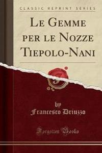 Le Gemme Per Le Nozze Tiepolo-Nani (Classic Reprint)