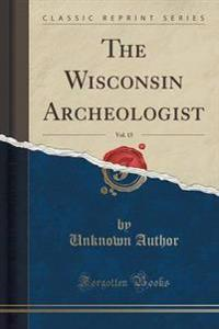 The Wisconsin Archeologist, Vol. 15 (Classic Reprint)