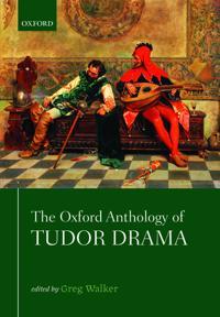 The Oxford Anthology of Tudor Drama