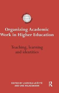 Organizing Academic Work in Higher Education: Teaching, Learning and Identities