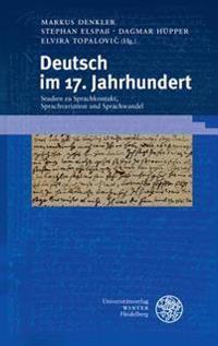 Deutsch Im 17. Jahrhundert: Studien Zu Sprachkontakt, Sprachvariation Und Sprachwandel. Gedenkschrift Fur Jurgen Macha