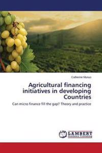 Agricultural Financing Initiatives in Developing Countries
