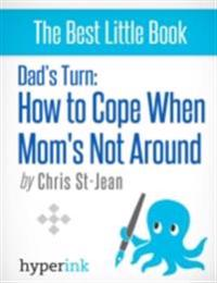 Dad's Turn: How to Cope when Mom's Not Around