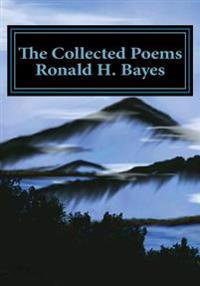 The Collected Poems Ronald H. Bayes