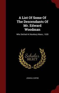 A List of Some of the Descendants of Mr. Edward Woodman