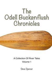The Odell Buckenflush Chronicles Volume 1: A Collection of River Tales