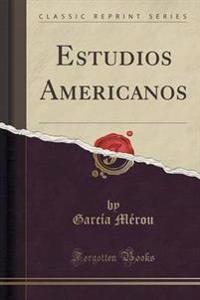 Estudios Americanos (Classic Reprint)