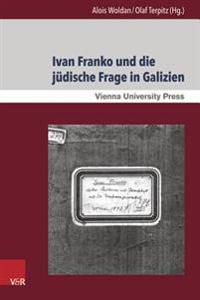 Ivan Franko Und Die Judische Frage in Galizien: Interkulturelle Begegnungen Und Dynamiken Im Schaffen Des Ukrainischen Schriftstellers