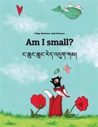 Am I Small? Nga Chung Chung Red 'Dug Gam?: Children's Picture Book English-Tibetan (Bilingual Edition/Dual Language)