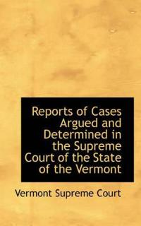 Reports of Cases Argued and Determined in the Supreme Court of the State of the Vermont