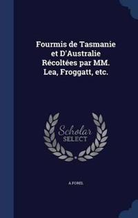 Fourmis de Tasmanie Et D'Australie Recoltees Par MM. Lea, Froggatt, Etc.