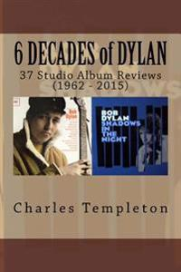 6 Decades of Dylan: 37 Studio Album Reviews (1962 - 2015)