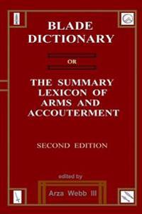 Blade Dictionary: The Summary Lexicon of Arms and Accoutrement