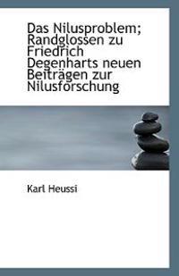 Das Nilusproblem; Randglossen Zu Friedrich Degenharts Neuen Beitragen Zur Nilusforschung