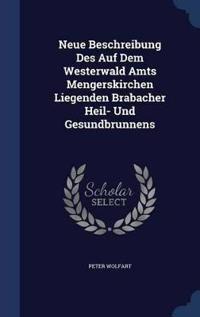Neue Beschreibung Des Auf Dem Westerwald Amts Mengerskirchen Liegenden Brabacher Heil- Und Gesundbrunnens