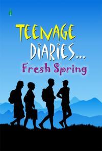 Teenage Diaries...Fresh Spring