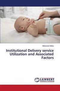 Institutional Delivery Service Utilization and Associated Factors