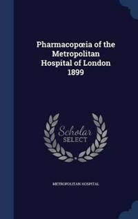 Pharmacop Ia of the Metropolitan Hospital of London 1899