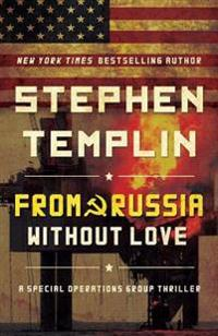 From Russia Without Love: A Special Operations Group Thriller
