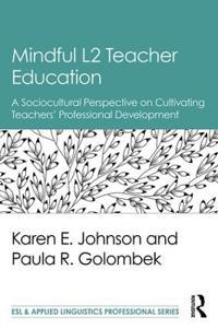 Mindful L2 Teacher Education: A Sociocultural Perspective on Cultivating Teachers' Professional Development