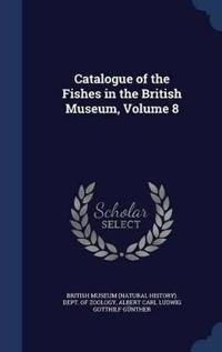 Catalogue of the Fishes in the British Museum, Volume 8